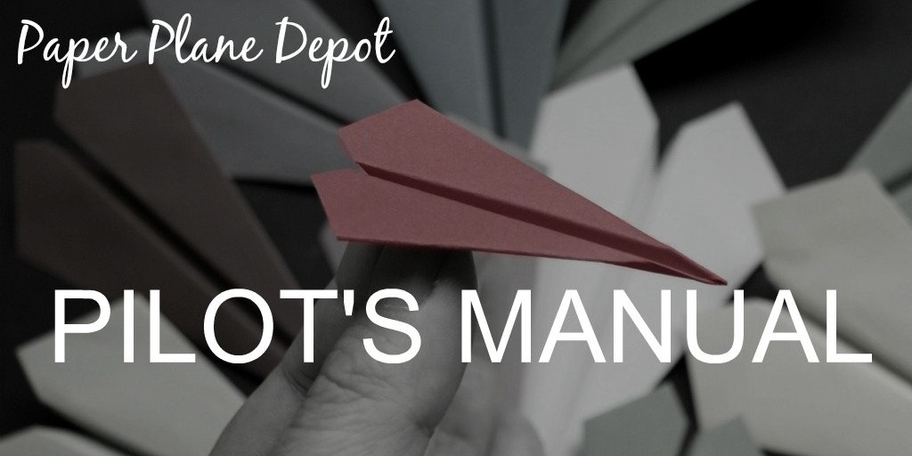 The Pilot's Manual at the Paper Plane Depot has all the information you need to pilot your own paper airplane! http://PaperPlaneDepot.com